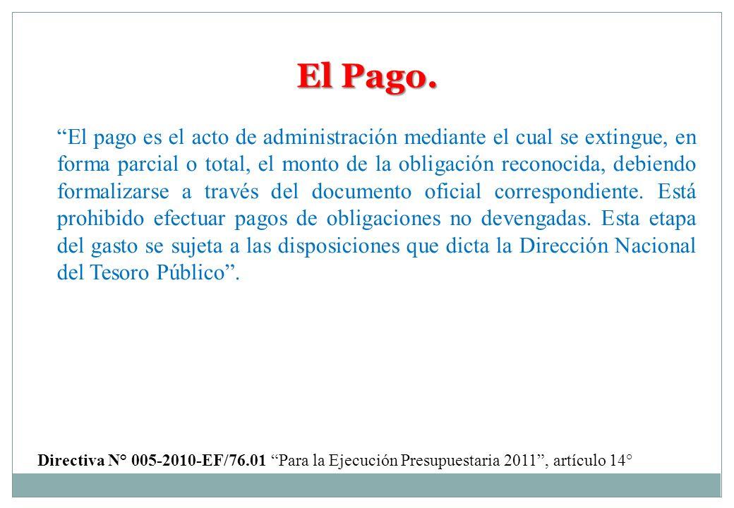 El Pago. El pago es el acto de administración mediante el cual se extingue, en forma parcial o total, el monto de la obligación reconocida, debiendo f