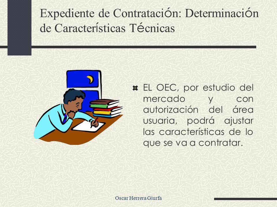Oscar Herrera Giurfa EL OEC, por estudio del mercado y con autorización del área usuaria, podrá ajustar las características de lo que se va a contratar.