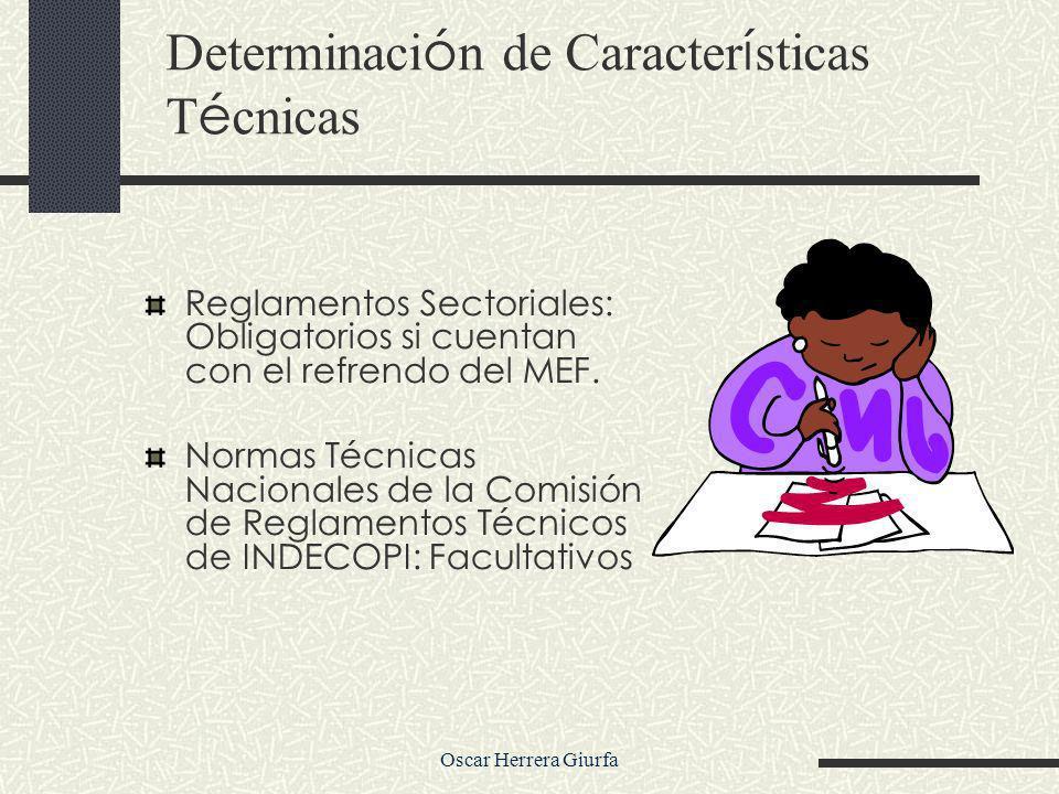 Oscar Herrera Giurfa Determinaci ó n de Caracter í sticas T é cnicas Reglamentos Sectoriales: Obligatorios si cuentan con el refrendo del MEF.