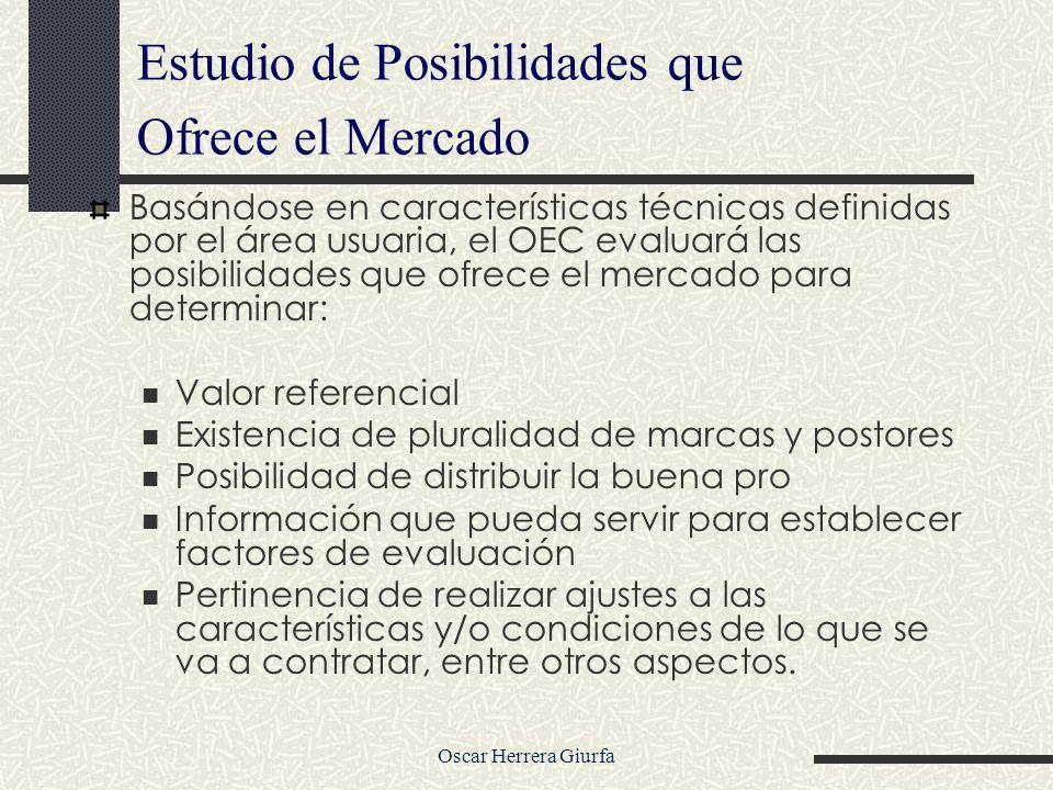 Oscar Herrera Giurfa Estudio de Posibilidades que Ofrece el Mercado Basándose en características técnicas definidas por el área usuaria, el OEC evalua
