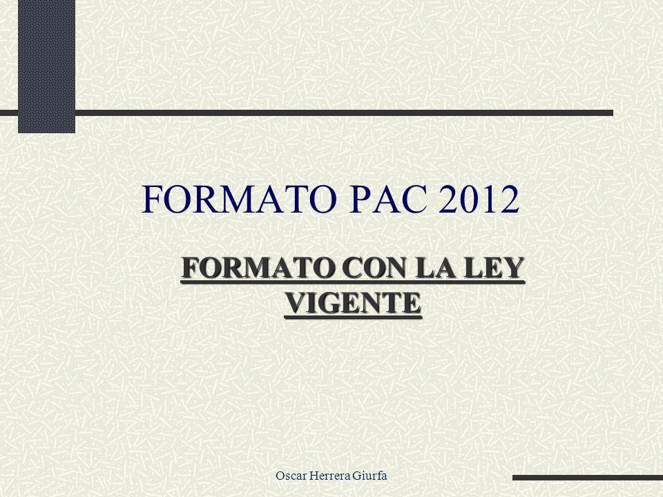 Oscar Herrera Giurfa FORMATO CON LA LEY VIGENTE FORMATO PAC 2012