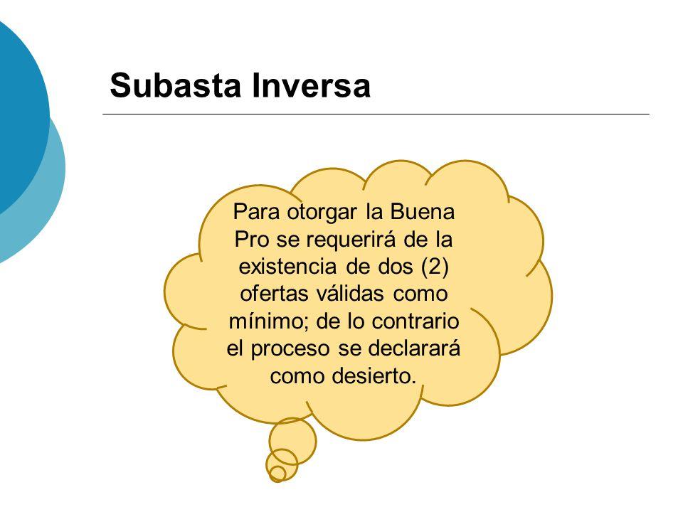 Subasta Inversa Para otorgar la Buena Pro se requerirá de la existencia de dos (2) ofertas válidas como mínimo; de lo contrario el proceso se declarar