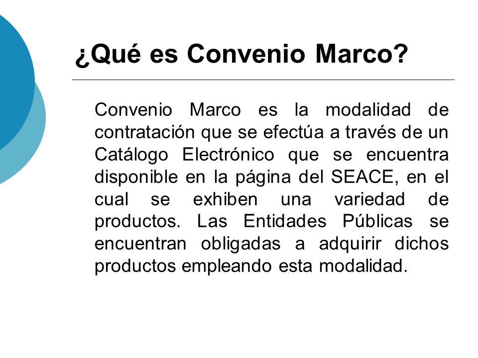 ¿Qué es Convenio Marco? Convenio Marco es la modalidad de contratación que se efectúa a través de un Catálogo Electrónico que se encuentra disponible