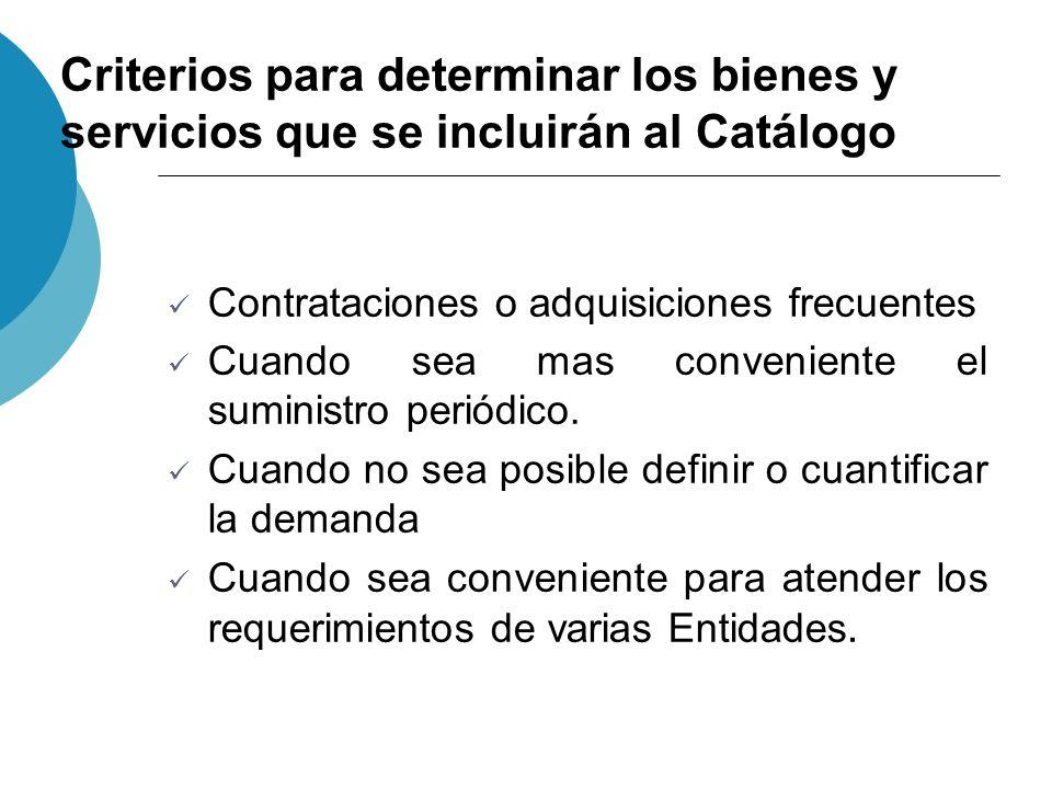 Criterios para determinar los bienes y servicios que se incluirán al Catálogo Contrataciones o adquisiciones frecuentes Cuando sea mas conveniente el