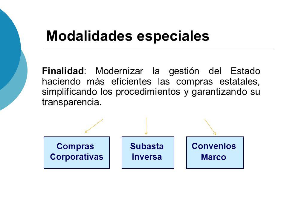 Modalidades especiales Finalidad: Modernizar la gestión del Estado haciendo más eficientes las compras estatales, simplificando los procedimientos y g