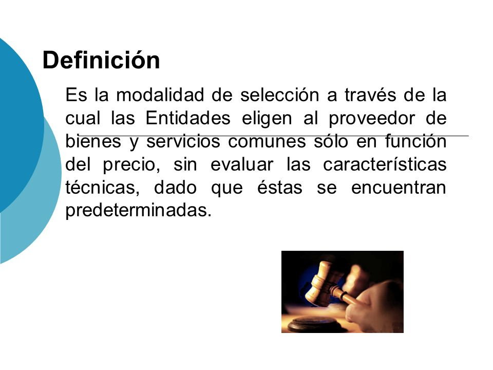 Definición Es la modalidad de selección a través de la cual las Entidades eligen al proveedor de bienes y servicios comunes sólo en función del precio