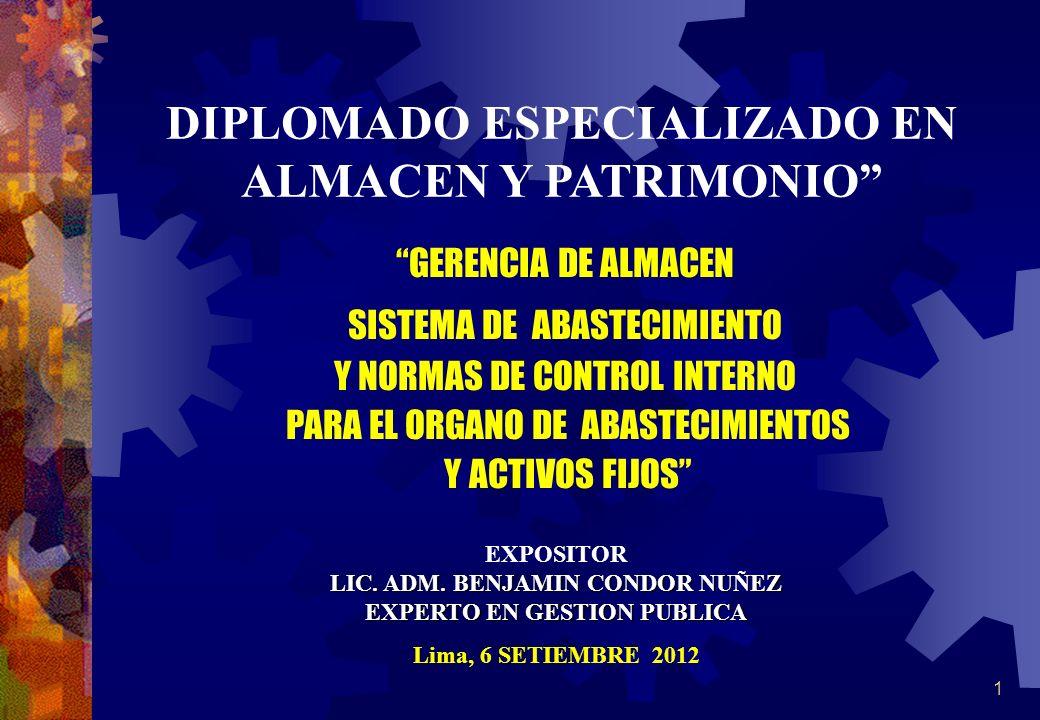 1 EXPOSITOR LIC. ADM. BENJAMIN CONDOR NUÑEZ EXPERTO EN GESTION PUBLICA Lima, 6 SETIEMBRE 2012 GERENCIA DE ALMACEN SISTEMA DE ABASTECIMIENTO Y NORMAS D