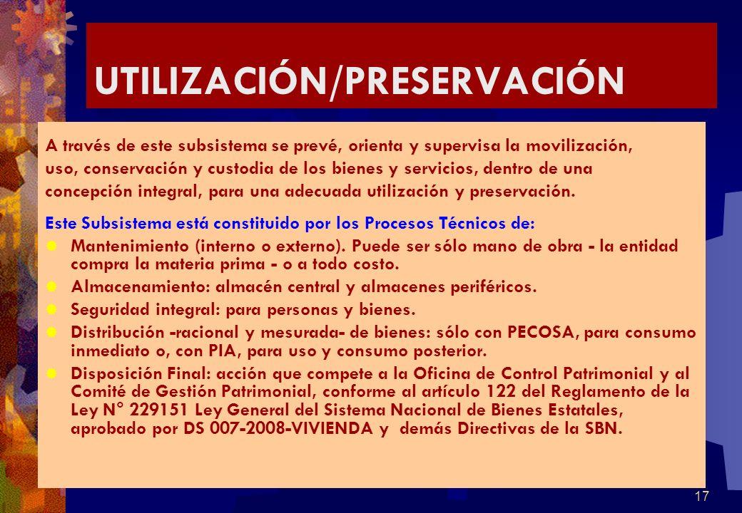 17 UTILIZACIÓN/PRESERVACIÓN A través de este subsistema se prevé, orienta y supervisa la movilización, uso, conservación y custodia de los bienes y se