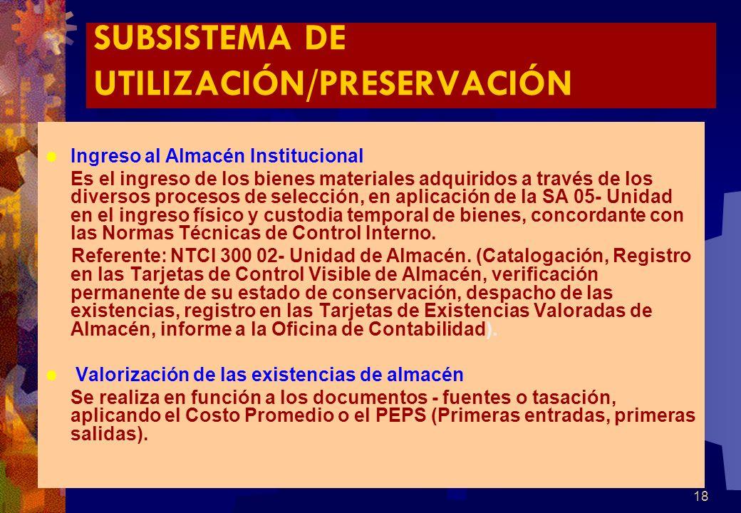 18 SUBSISTEMA DE UTILIZACIÓN/PRESERVACIÓN Ingreso al Almacén Institucional Es el ingreso de los bienes materiales adquiridos a través de los diversos