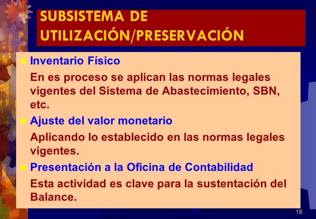 19 SUBSISTEMA DE UTILIZACIÓN/PRESERVACIÓN Inventario Físico En es proceso se aplican las normas legales vigentes del Sistema de Abastecimiento, SBN, e