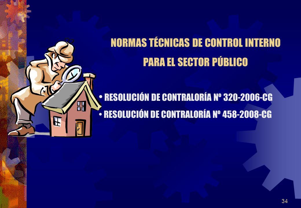 34 RESOLUCIÓN DE CONTRALORÍA Nº 320-2006-CG RESOLUCIÓN DE CONTRALORÍA Nº 458-2008-CG NORMAS TÉCNICAS DE CONTROL INTERNO PARA EL SECTOR PÚBLICO