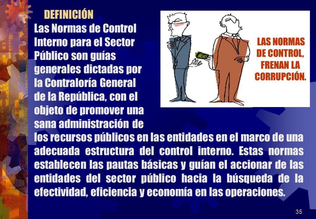 35 Las Normas de Control Interno para el Sector Público son guías generales dictadas por la Contraloría General de la República, con el objeto de prom