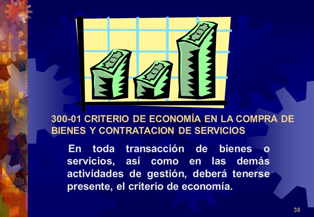 38 300-01 CRITERIO DE ECONOMÍA EN LA COMPRA DE BIENES Y CONTRATACION DE SERVICIOS En toda transacción de bienes o servicios, así como en las demás act