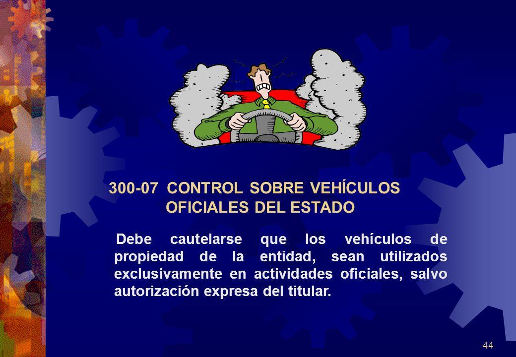 44 300-07 CONTROL SOBRE VEHÍCULOS OFICIALES DEL ESTADO Debe cautelarse que los vehículos de propiedad de la entidad, sean utilizados exclusivamente en