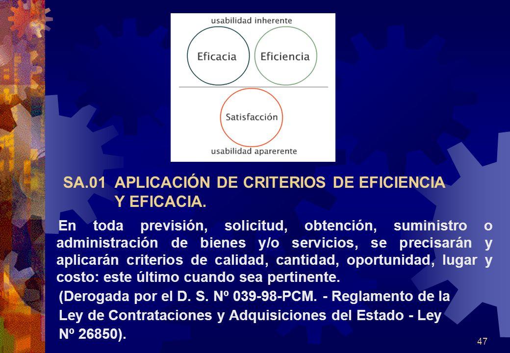 47 SA.01 APLICACIÓN DE CRITERIOS DE EFICIENCIA Y EFICACIA. En toda previsión, solicitud, obtención, suministro o administración de bienes y/o servicio