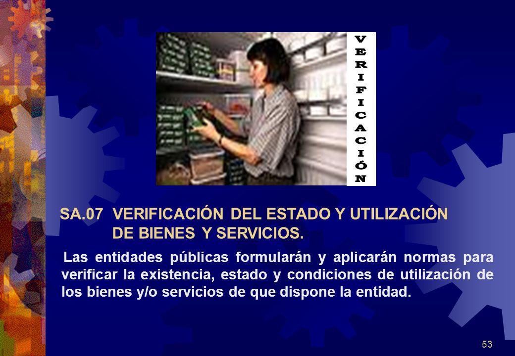53 Las entidades públicas formularán y aplicarán normas para verificar la existencia, estado y condiciones de utilización de los bienes y/o servicios