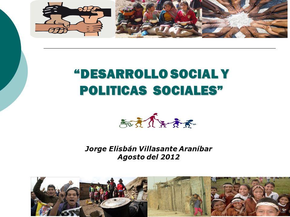DESARROLLO SOCIAL Y POLITICAS SOCIALES Jorge Elisbán Villasante Araníbar Agosto del 2012