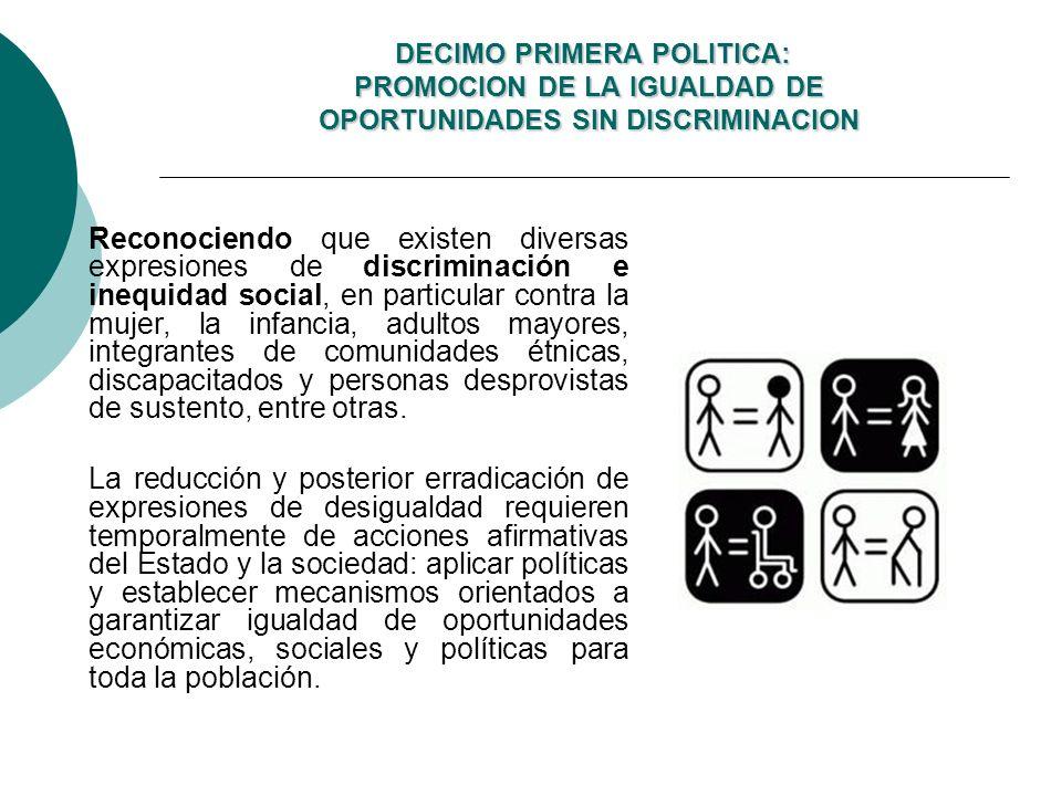 DECIMO PRIMERA POLITICA: PROMOCION DE LA IGUALDAD DE OPORTUNIDADES SIN DISCRIMINACION DECIMO PRIMERA POLITICA: PROMOCION DE LA IGUALDAD DE OPORTUNIDAD