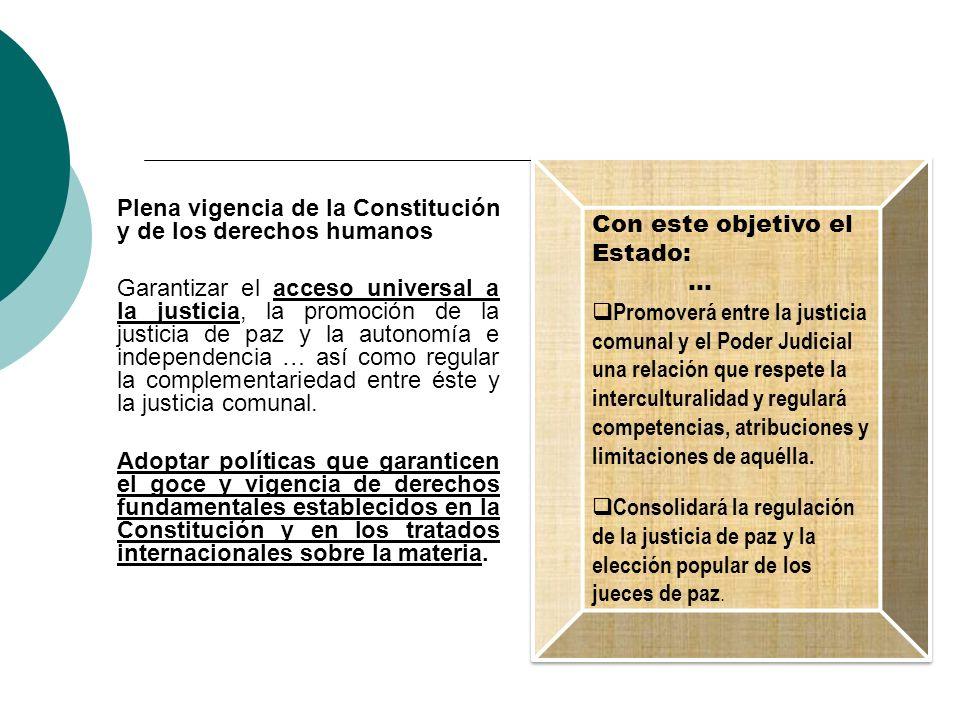 Plena vigencia de la Constitución y de los derechos humanos Garantizar el acceso universal a la justicia, la promoción de la justicia de paz y la auto