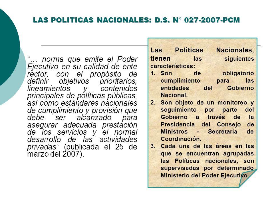 LAS POLITICAS NACIONALES: D.S. N° 027-2007-PCM … norma que emite el Poder Ejecutivo en su calidad de ente rector, con el propósito de definir objetivo