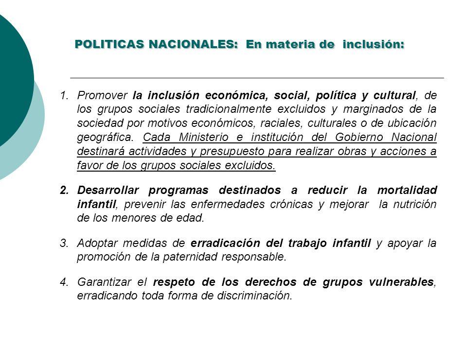 POLITICAS NACIONALES: En materia de inclusión: 1.Promover la inclusión económica, social, política y cultural, de los grupos sociales tradicionalmente