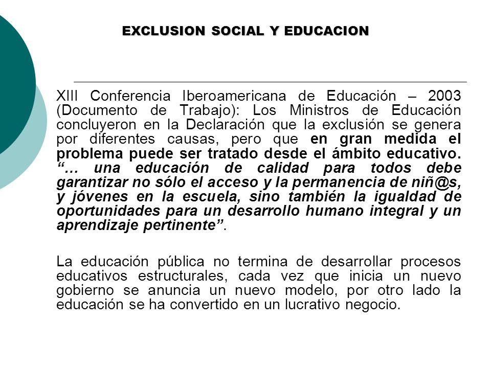EXCLUSION SOCIAL Y EDUCACION XIII Conferencia Iberoamericana de Educación – 2003 (Documento de Trabajo): Los Ministros de Educación concluyeron en la