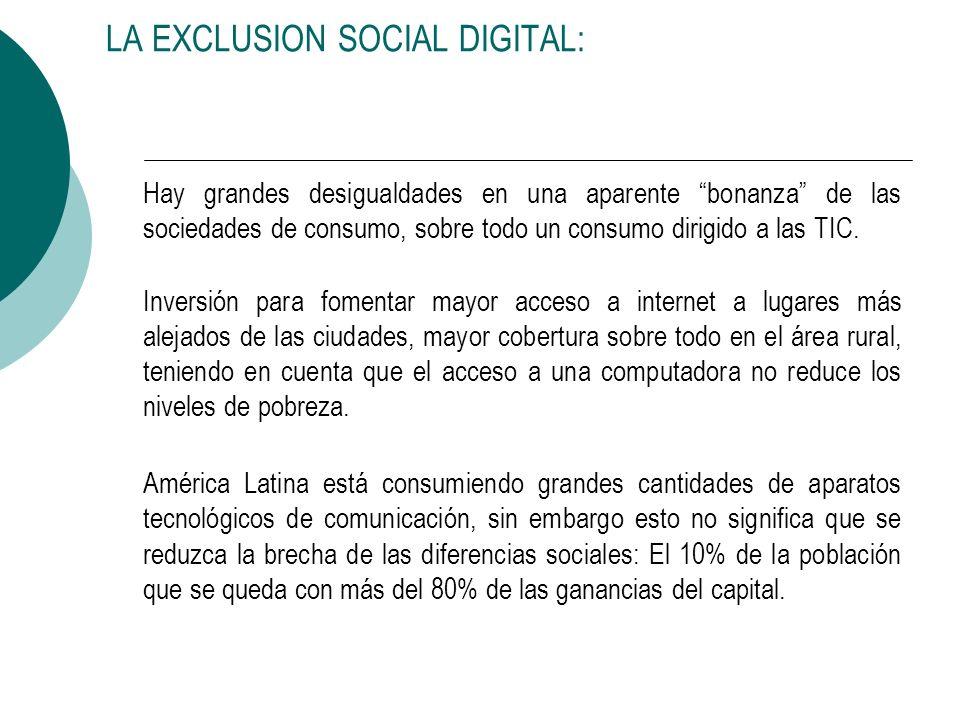 LA EXCLUSION SOCIAL DIGITAL: Hay grandes desigualdades en una aparente bonanza de las sociedades de consumo, sobre todo un consumo dirigido a las TIC.