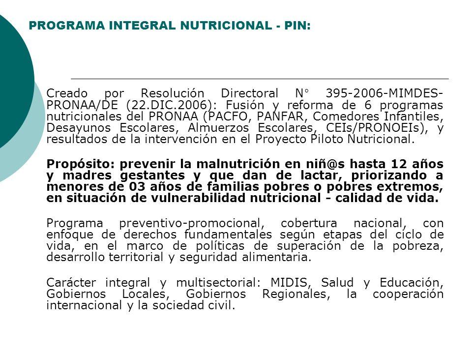 PROGRAMA INTEGRAL NUTRICIONAL - PIN: Creado por Resolución Directoral N° 395-2006-MIMDES- PRONAA/DE (22.DIC.2006): Fusión y reforma de 6 programas nut
