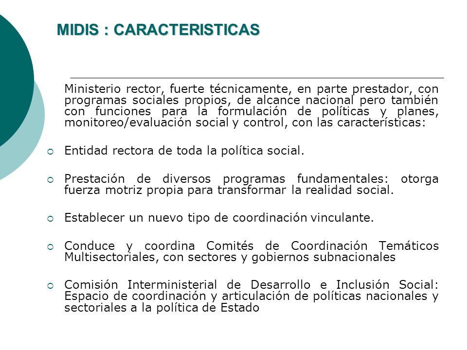 MIDIS : CARACTERISTICAS MIDIS : CARACTERISTICAS Ministerio rector, fuerte técnicamente, en parte prestador, con programas sociales propios, de alcance
