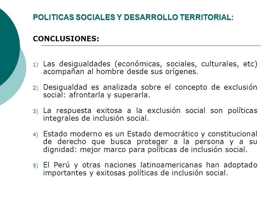 POLITICAS SOCIALES Y DESARROLLO TERRITORIAL: CONCLUSIONES: 1) Las desigualdades (económicas, sociales, culturales, etc) acompañan al hombre desde sus