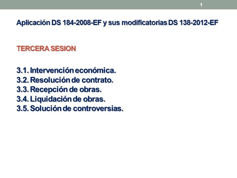 Aplicación DS 184-2008-EF y sus modificatorias DS 138-2012-EF TERCERA SESION 3.1. Intervención económica. 3.2. Resolución de contrato. 3.3. Recepción