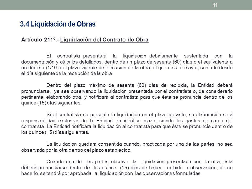 11 Artículo 211º.- Liquidación del Contrato de Obra El contratista presentará la liquidación debidamente sustentada con la documentación y cálculos de
