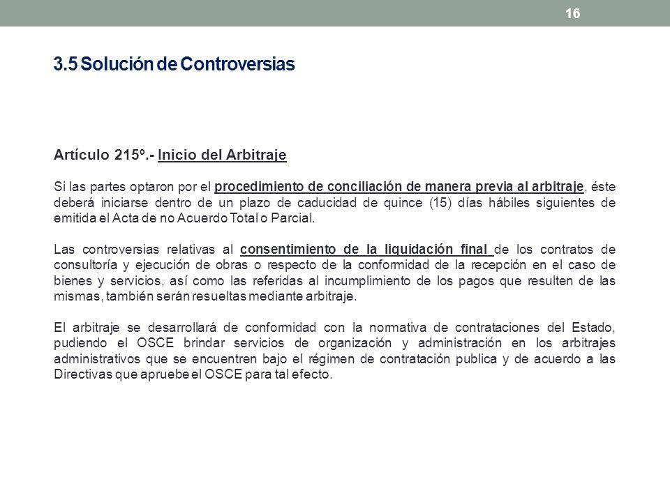 16 Artículo 215º.- Inicio del Arbitraje Si las partes optaron por el procedimiento de conciliación de manera previa al arbitraje, éste deberá iniciars
