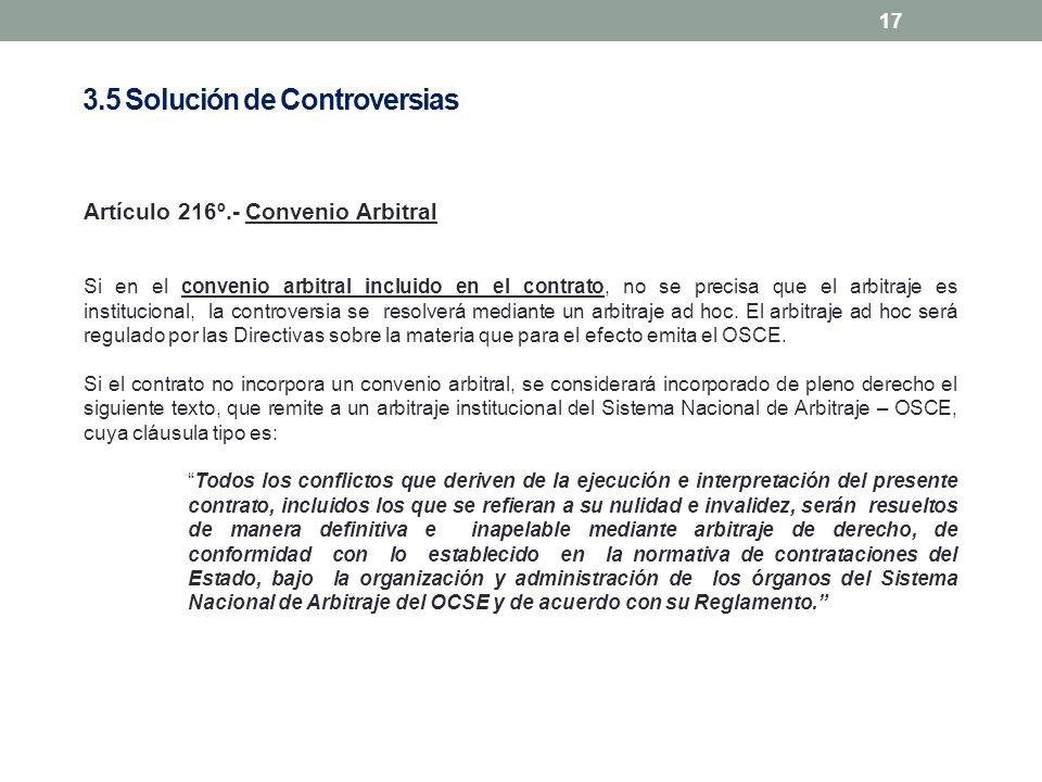 17 Artículo 216º.- Convenio Arbitral Si en el convenio arbitral incluido en el contrato, no se precisa que el arbitraje es institucional, la controver