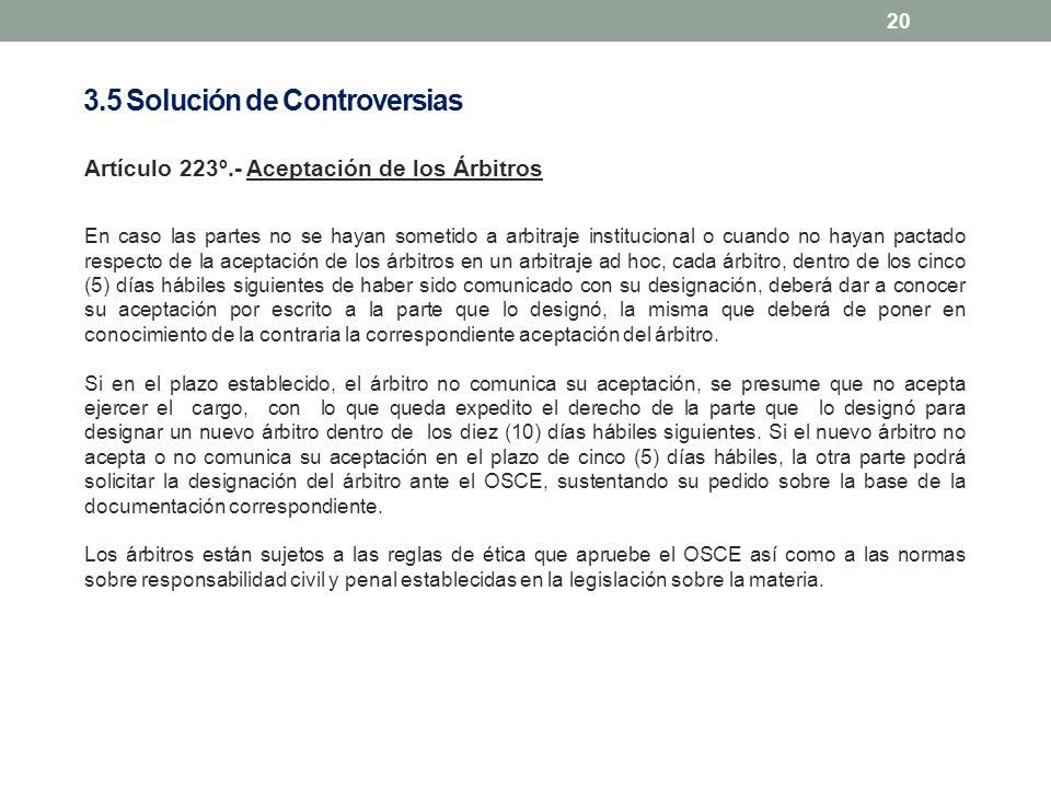 20 Artículo 223º.- Aceptación de los Árbitros En caso las partes no se hayan sometido a arbitraje institucional o cuando no hayan pactado respecto de