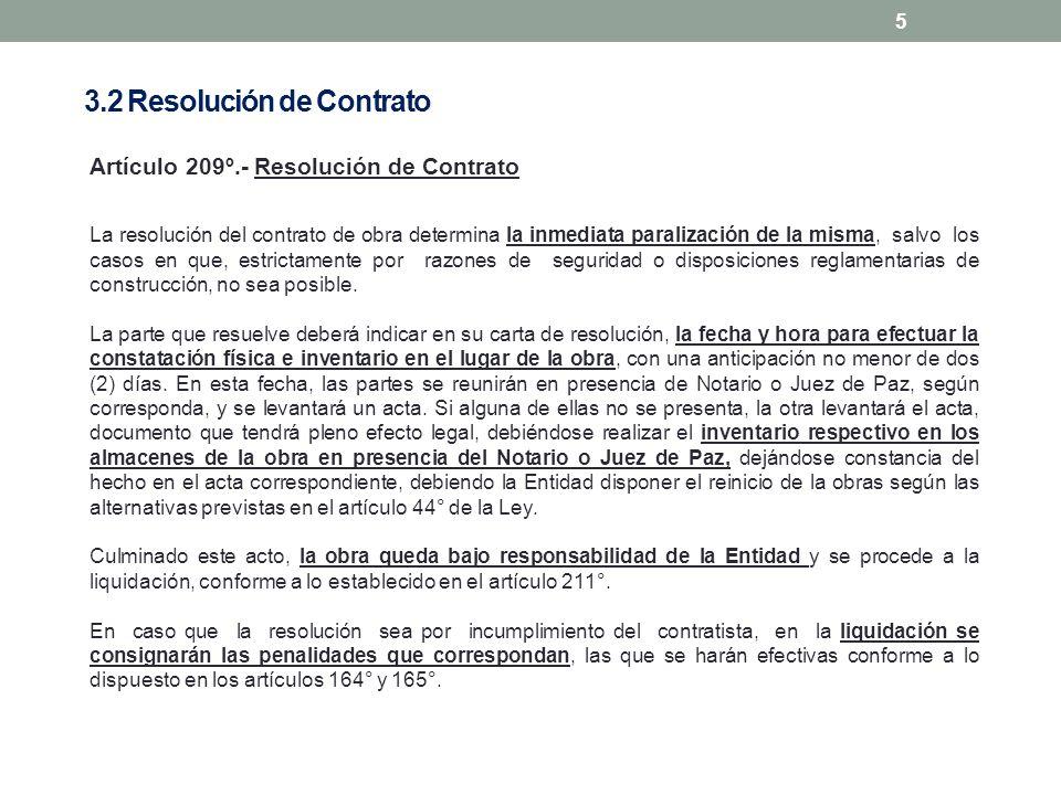 5 Artículo 209º.- Resolución de Contrato La resolución del contrato de obra determina la inmediata paralización de la misma, salvo los casos en que, e