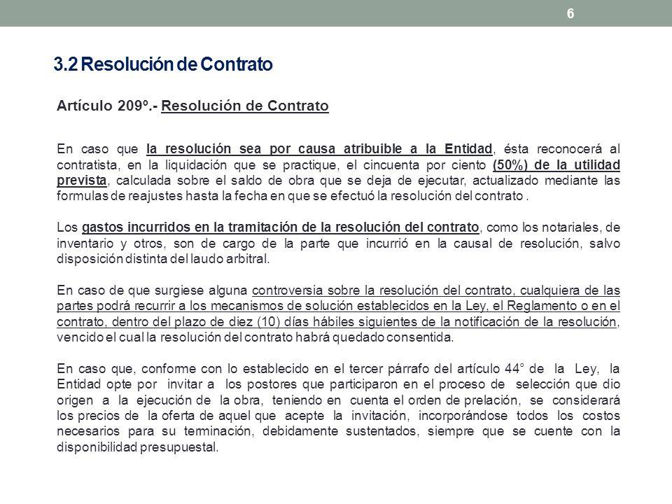 6 Artículo 209º.- Resolución de Contrato En caso que la resolución sea por causa atribuible a la Entidad, ésta reconocerá al contratista, en la liquid