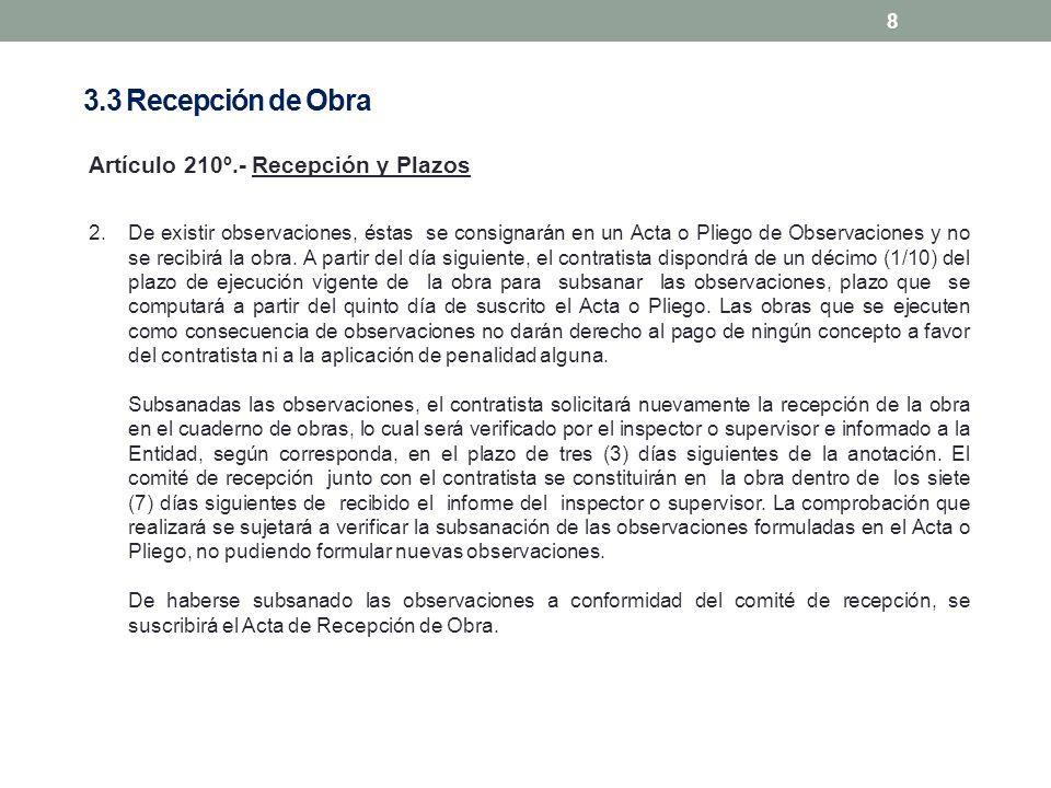 8 Artículo 210º.- Recepción y Plazos 2.De existir observaciones, éstas se consignarán en un Acta o Pliego de Observaciones y no se recibirá la obra. A