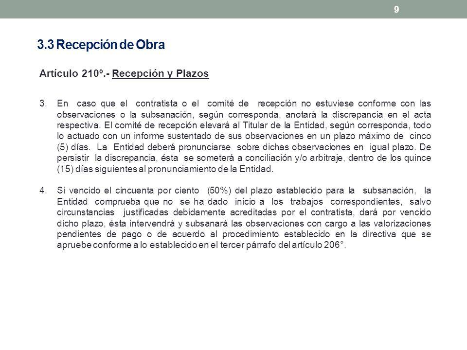 9 Artículo 210º.- Recepción y Plazos 3.En caso que el contratista o el comité de recepción no estuviese conforme con las observaciones o la subsanació