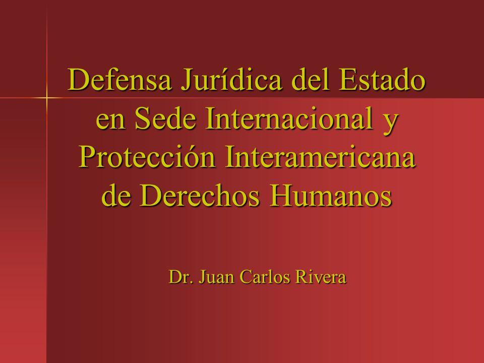 Defensa Jurídica del Estado en Sede Internacional y Protección Interamericana de Derechos Humanos Dr. Juan Carlos Rivera