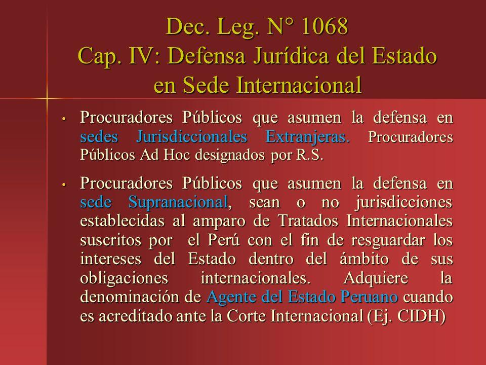Dec. Leg. N° 1068 Cap. IV: Defensa Jurídica del Estado en Sede Internacional Procuradores Públicos que asumen la defensa en sedes Jurisdiccionales Ext