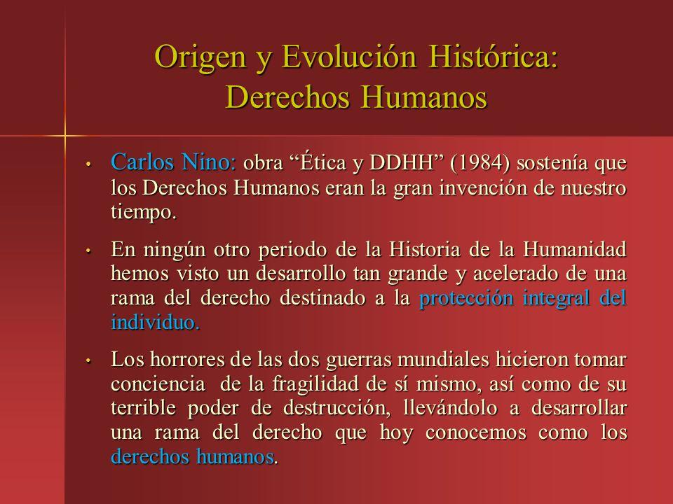 Origen y Evolución Histórica: Derechos Humanos Carlos Nino: obra Ética y DDHH (1984) sostenía que los Derechos Humanos eran la gran invención de nuest