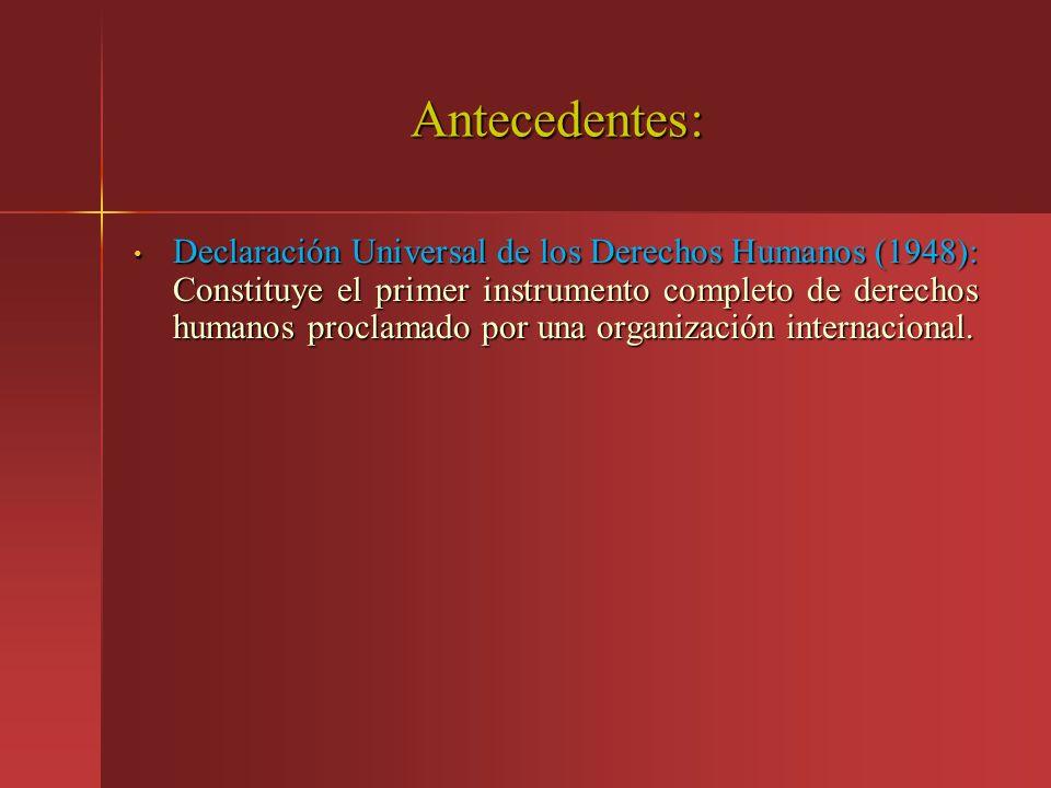 Antecedentes: Declaración Universal de los Derechos Humanos (1948): Constituye el primer instrumento completo de derechos humanos proclamado por una o