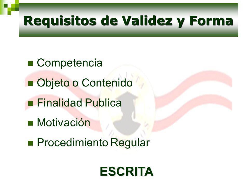 Competencia Objeto o Contenido Finalidad Publica Motivación Procedimiento Regular Requisitos de Validez y Forma ESCRITA