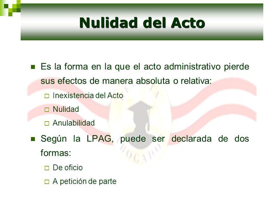 Es la forma en la que el acto administrativo pierde sus efectos de manera absoluta o relativa: Inexistencia del Acto Nulidad Anulabilidad Según la LPA