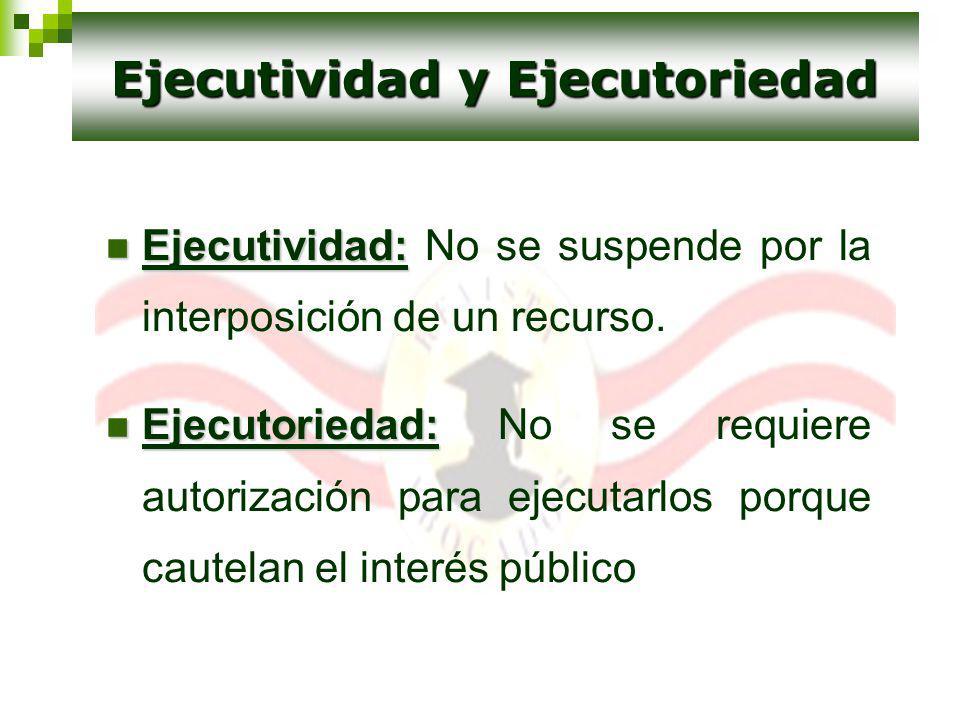 Ejecutividad: Ejecutividad: No se suspende por la interposición de un recurso. Ejecutoriedad: Ejecutoriedad: No se requiere autorización para ejecutar