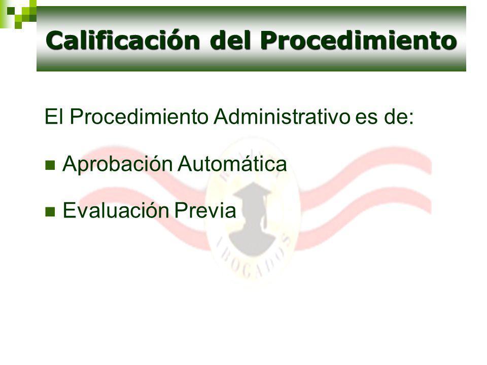 El Procedimiento Administrativo es de: Aprobación Automática Evaluación Previa Calificación del Procedimiento