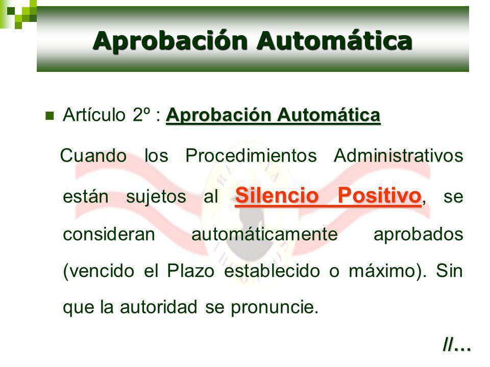 Aprobación Automática Artículo 2º : Aprobación Automática Silencio Positivo Cuando los Procedimientos Administrativos están sujetos al Silencio Positi
