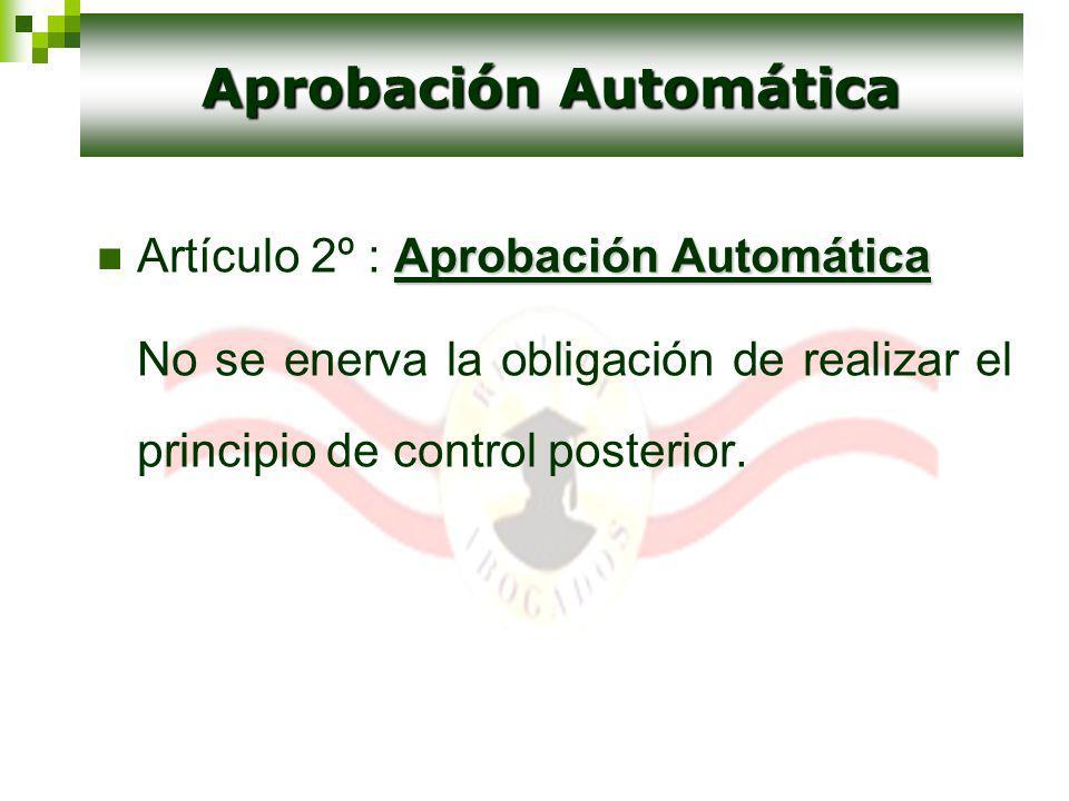 Aprobación Automática Artículo 2º : Aprobación Automática No se enerva la obligación de realizar el principio de control posterior. Aprobación Automát