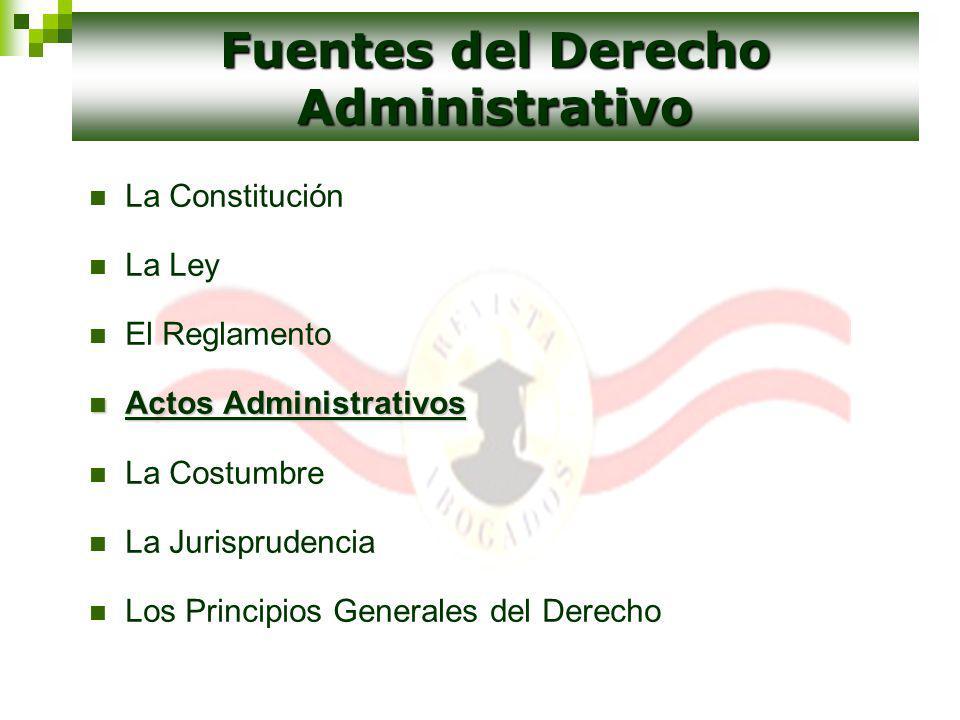La Constitución La Ley El Reglamento Actos Administrativos Actos Administrativos La Costumbre La Jurisprudencia Los Principios Generales del Derecho F